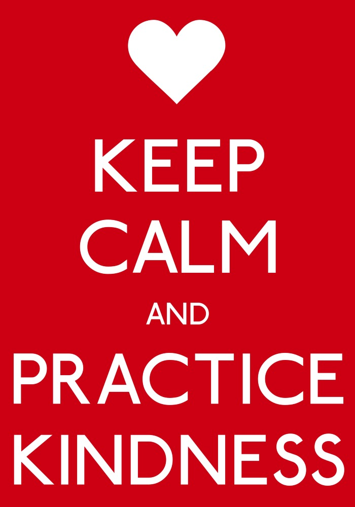keep calm and practice kindness
