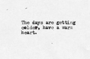 Quote About Cold Days and Warm Hearts in Black and White