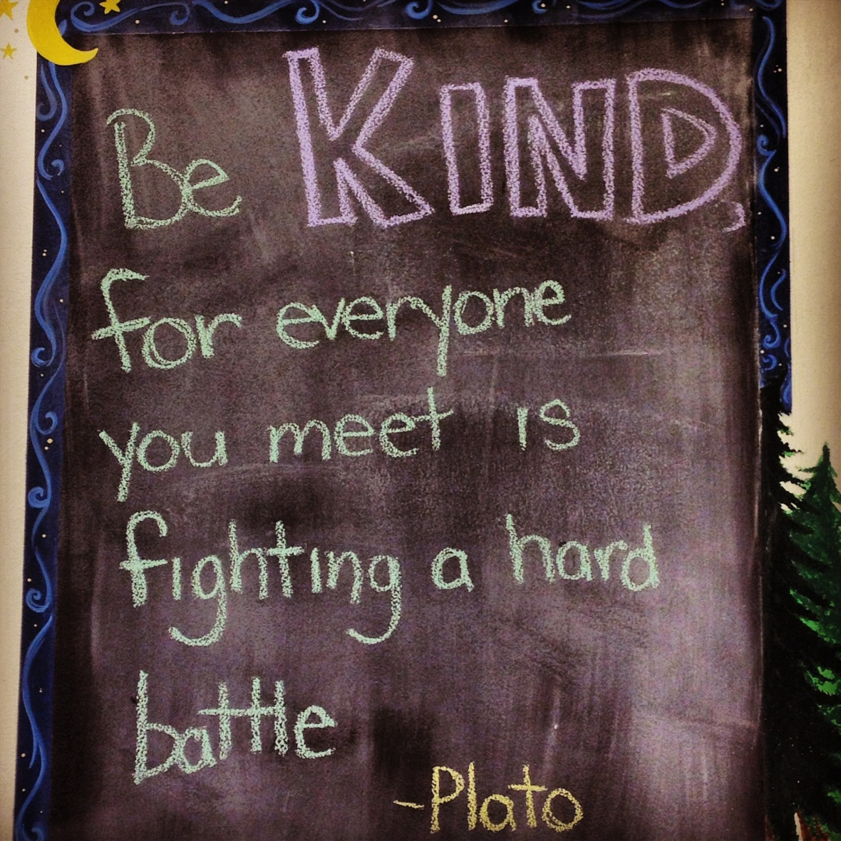 be kind for everyone is fighting a hard battle