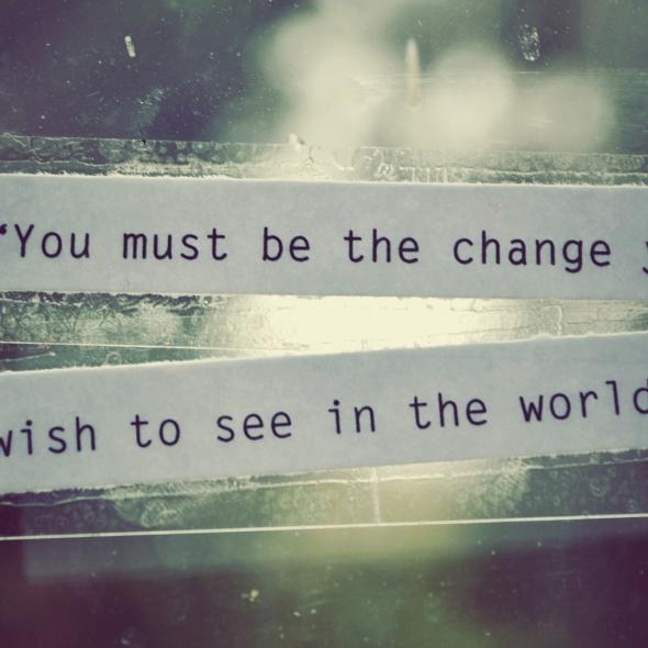 """change the world"""